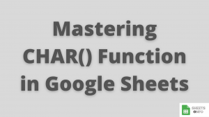 CHAR() Function in Google Sheets
