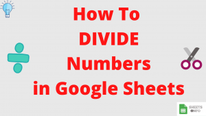 How to Divide in Google Sheets