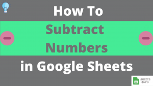 How to Subtract Anything(Number, dates, cell range) in Google Sheets