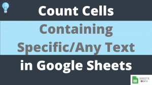 Count Cells Containing Text in Google Sheet